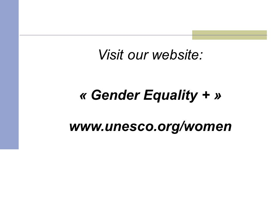 Visit our website: « Gender Equality + » www.unesco.org/women