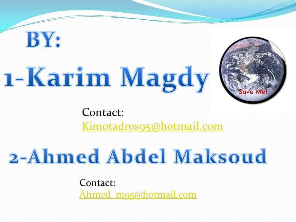 Contact: Kimotadros95@hotmail.com Contact: Ahmed_m95@hotmail.com