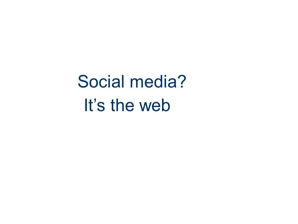 Social media It's the web