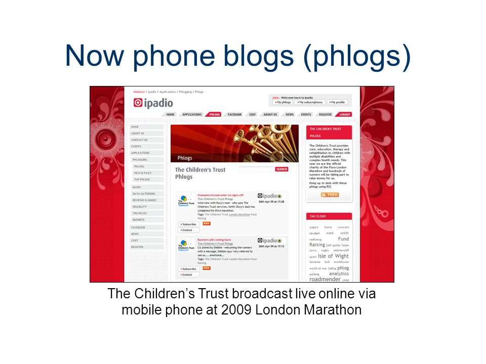 Now phone blogs (phlogs) The Children's Trust broadcast live online via mobile phone at 2009 London Marathon