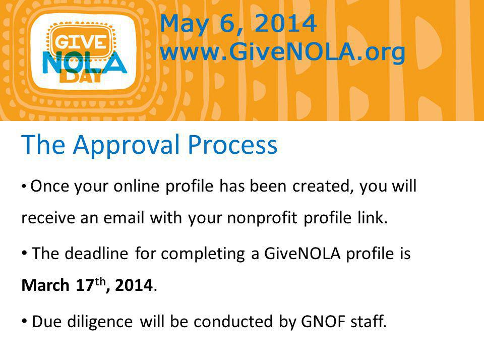 The Approval Process Once your online profile has been created, you will receive an email with your nonprofit profile link.