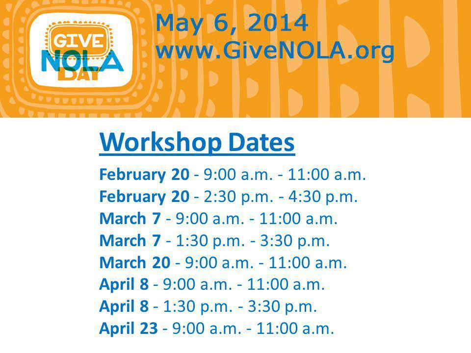 Workshop Dates February 20 - 9:00 a.m. - 11:00 a.m. February 20 - 2:30 p.m. - 4:30 p.m. March 7 - 9:00 a.m. - 11:00 a.m. March 7 - 1:30 p.m. - 3:30 p.