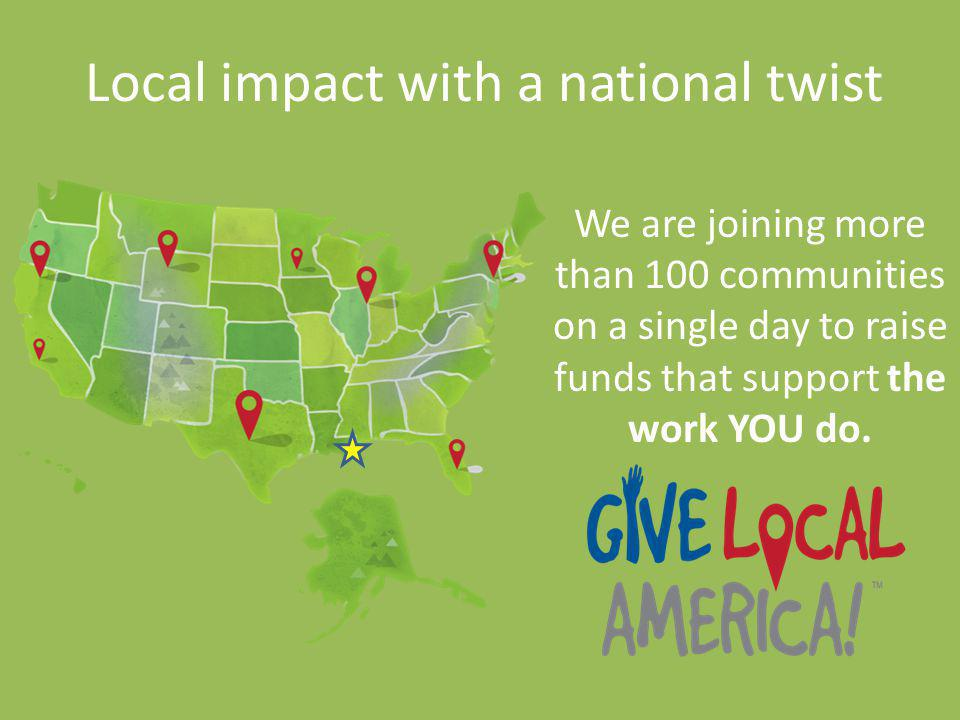 We are joining more than 100 communities on a single day to raise funds that support the work YOU do.