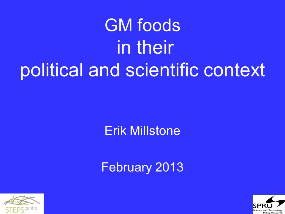 GM foods in their political and scientific context Erik Millstone February 2013