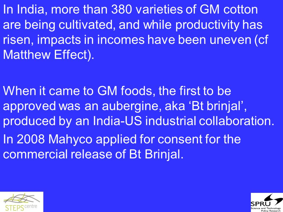 In India, more than 380 varieties of GM cotton are being cultivated, and while productivity has risen, impacts in incomes have been uneven (cf Matthew Effect).