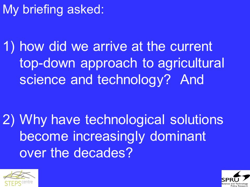 My briefing asked: 1)how did we arrive at the current top-down approach to agricultural science and technology.