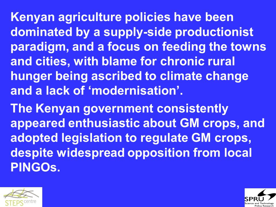 Kenyan agriculture policies have been dominated by a supply-side productionist paradigm, and a focus on feeding the towns and cities, with blame for chronic rural hunger being ascribed to climate change and a lack of 'modernisation'.