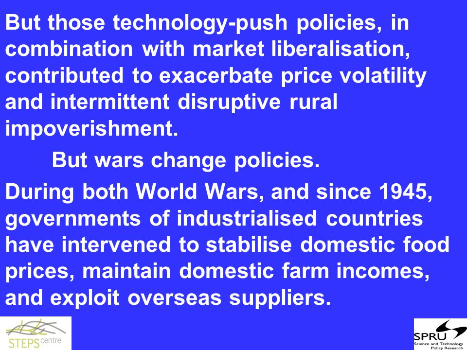 But those technology-push policies, in combination with market liberalisation, contributed to exacerbate price volatility and intermittent disruptive rural impoverishment.