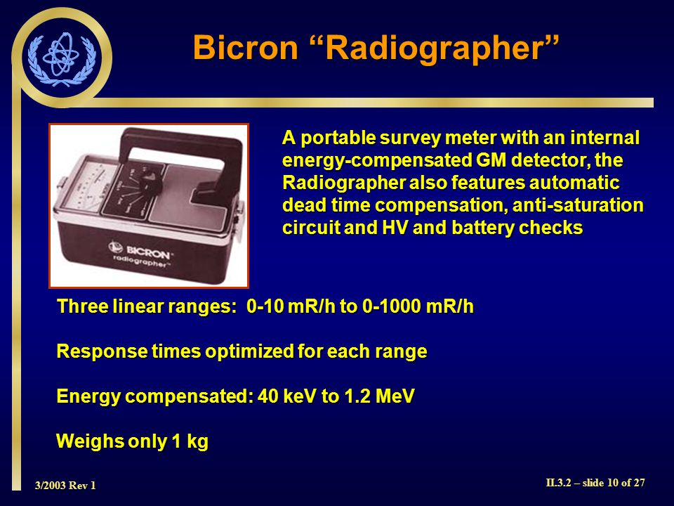 3/2003 Rev 1 II.3.2 – slide 10 of 27 A portable survey meter with an internal energy-compensated GM detector, the Radiographer also features automatic