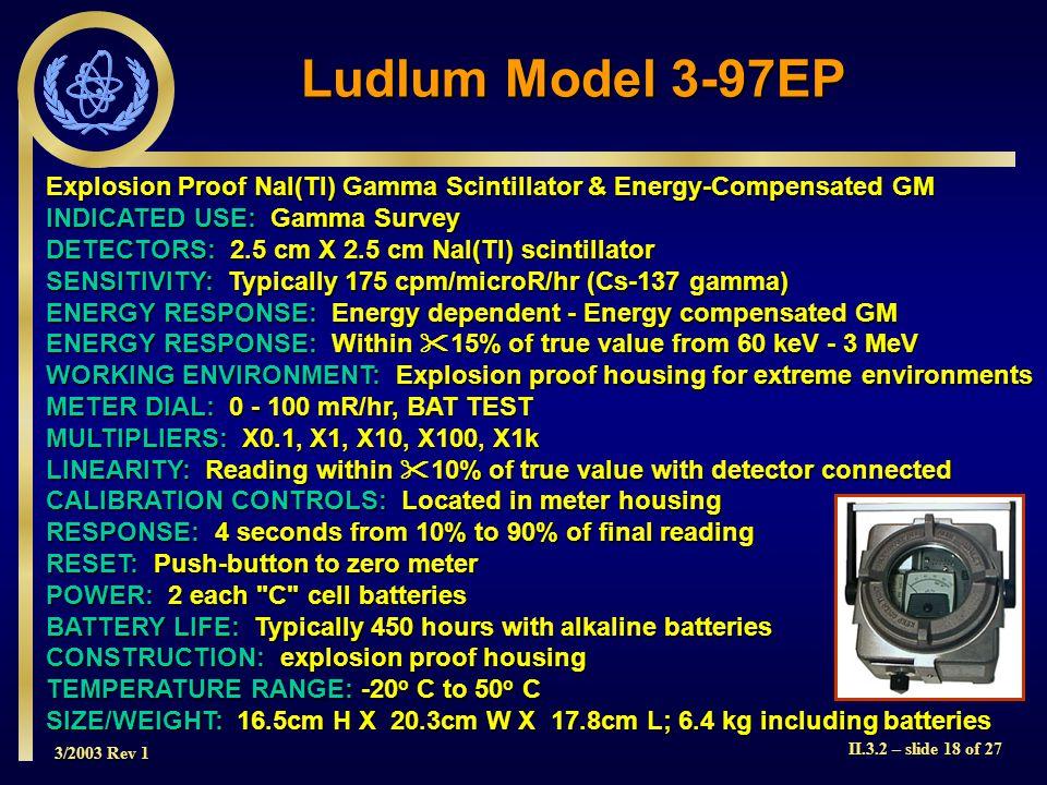 3/2003 Rev 1 II.3.2 – slide 18 of 27 Explosion Proof NaI(Tl) Gamma Scintillator & Energy-Compensated GM INDICATED USE: Gamma Survey DETECTORS: 2.5 cm