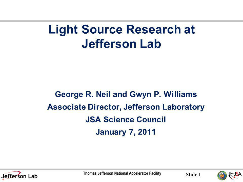 Slide 1 Light Source Research at Jefferson Lab George R.
