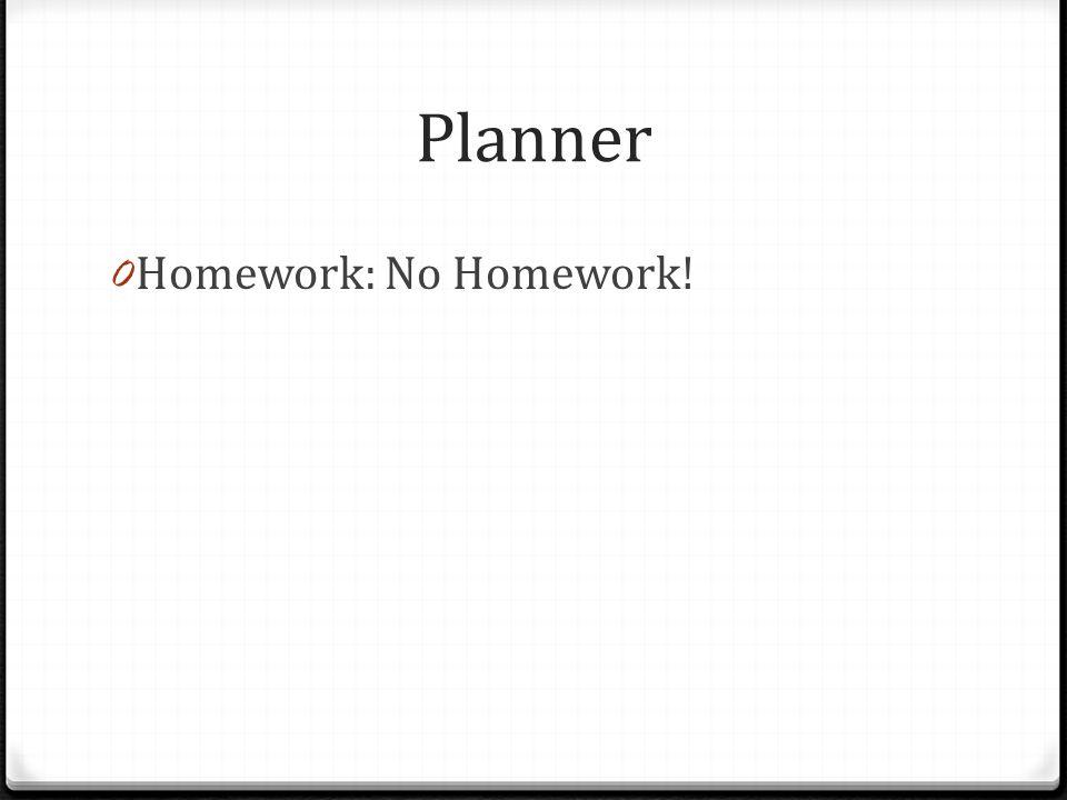 Planner 0 Homework: No Homework!