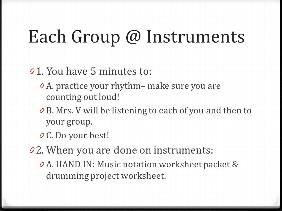 Each Group @ Instruments 0 1. You have 5 minutes to: 0 A.