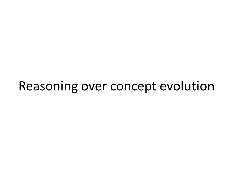 Reasoning over concept evolution