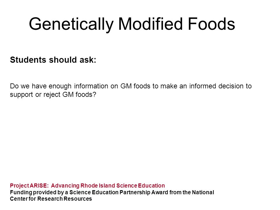 Students should ask: Do we have enough information on GM foods to make an informed decision to support or reject GM foods? Project ARISE: Advancing Rh
