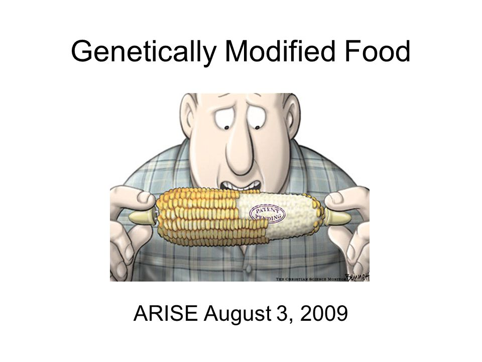 Genetically Modified Food ARISE August 3, 2009