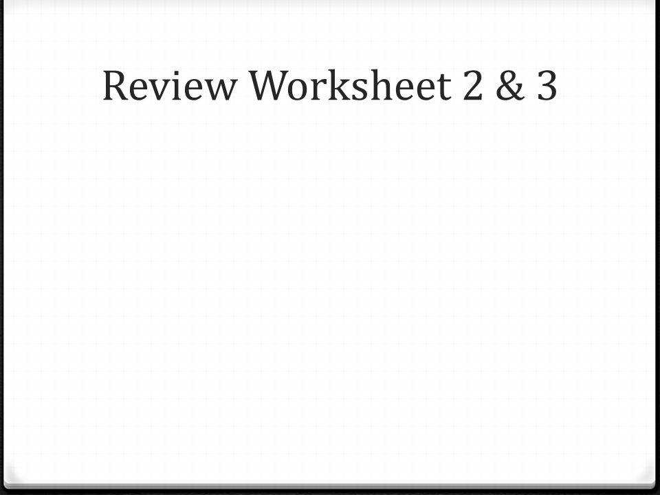 Review Worksheet 2 & 3
