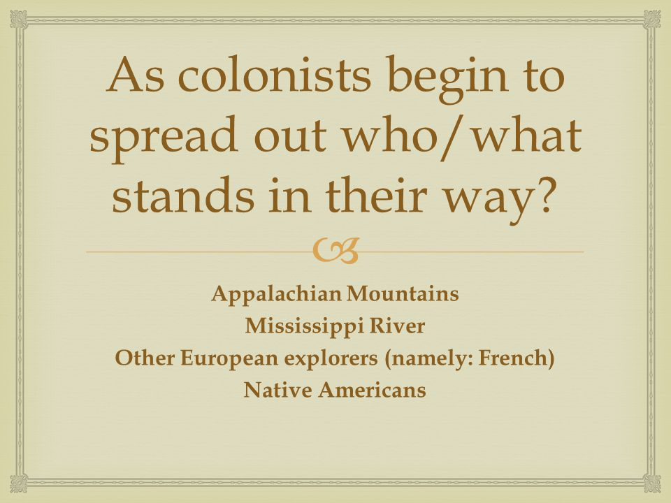  As colonists begin to spread out who/what stands in their way.