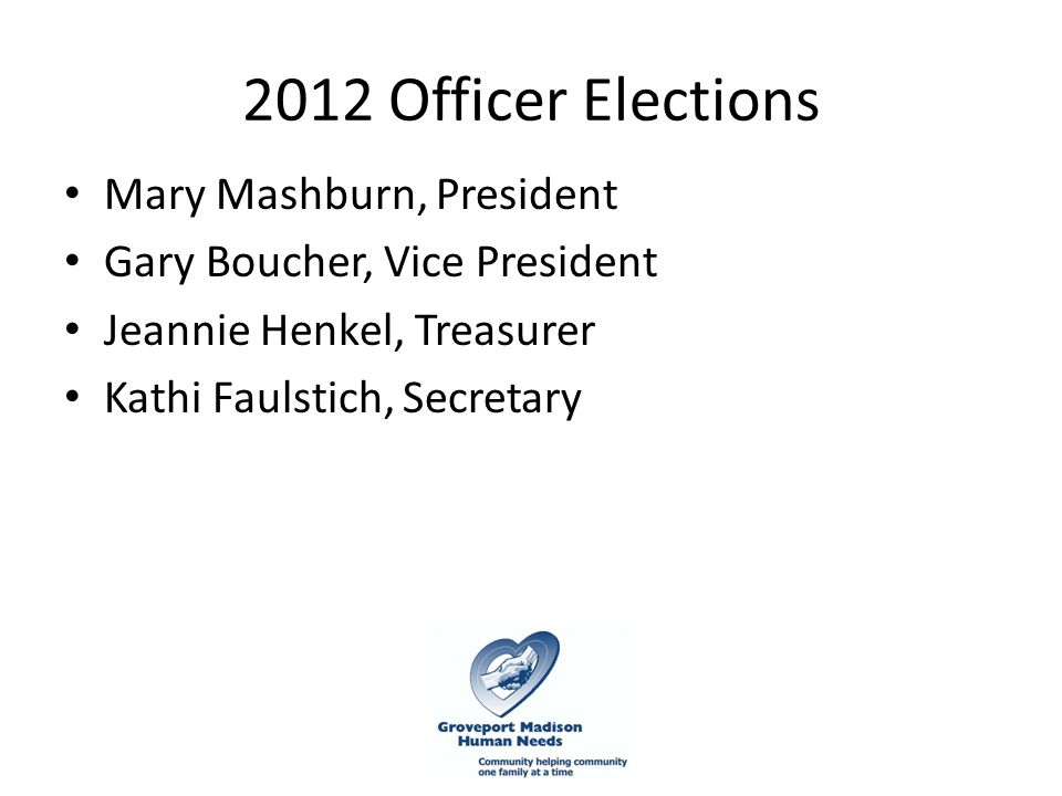 2012 Officer Elections Mary Mashburn, President Gary Boucher, Vice President Jeannie Henkel, Treasurer Kathi Faulstich, Secretary