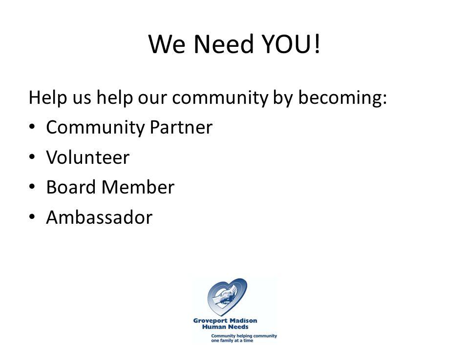 We Need YOU! Help us help our community by becoming: Community Partner Volunteer Board Member Ambassador