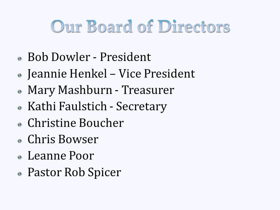  Bob Dowler - President  Jeannie Henkel – Vice President  Mary Mashburn - Treasurer  Kathi Faulstich - Secretary  Christine Boucher  Chris Bowser  Leanne Poor  Pastor Rob Spicer