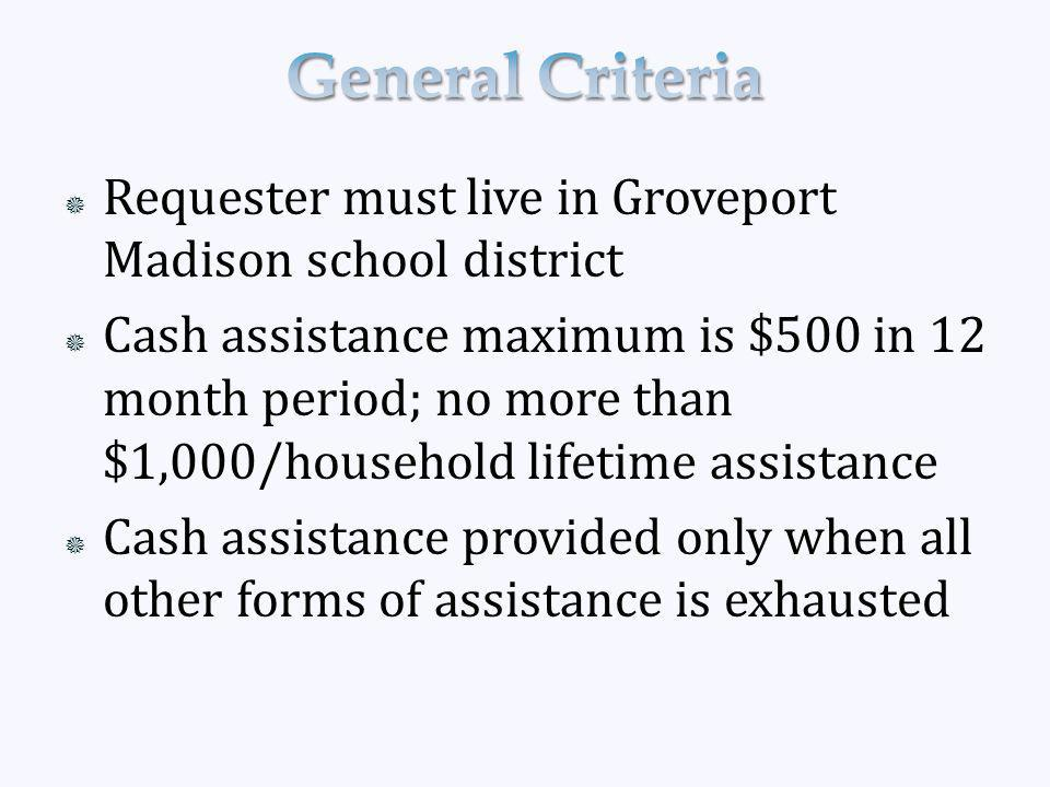  Requester must live in Groveport Madison school district  Cash assistance maximum is $500 in 12 month period; no more than $1,000/household lifetime assistance  Cash assistance provided only when all other forms of assistance is exhausted