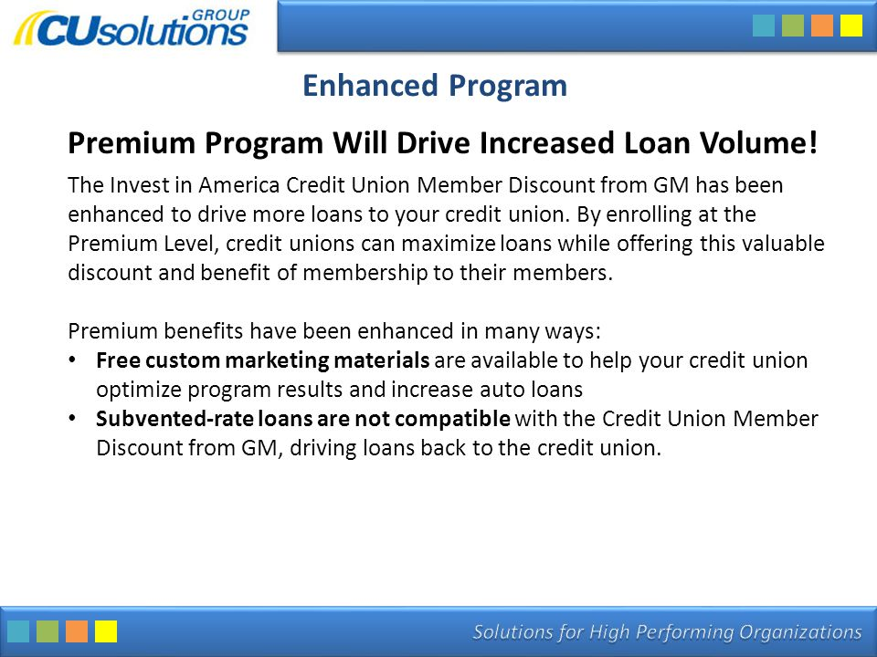 Enhanced Program Premium Program Will Drive Increased Loan Volume! The Invest in America Credit Union Member Discount from GM has been enhanced to dri