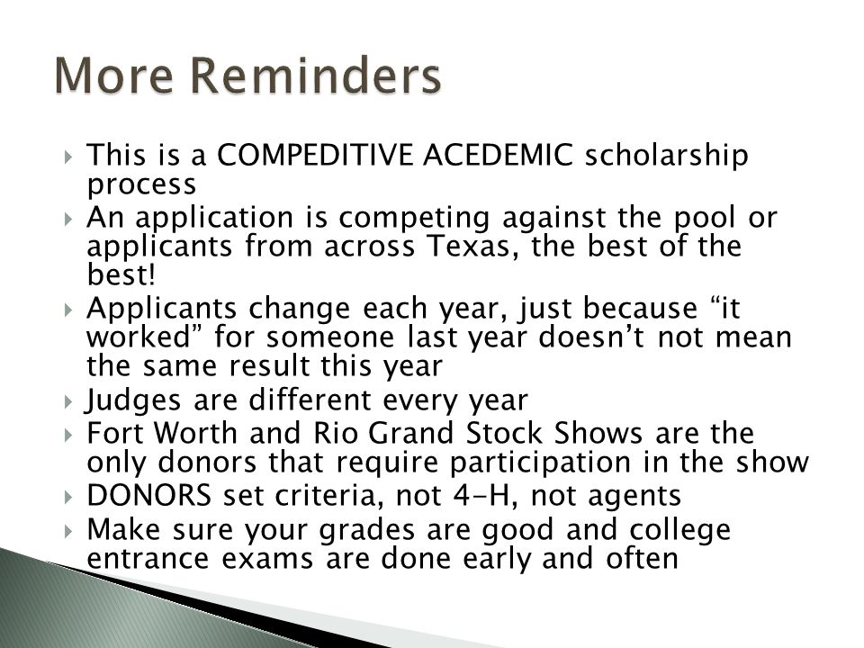  This is a COMPEDITIVE ACEDEMIC scholarship process  An application is competing against the pool or applicants from across Texas, the best of the best.