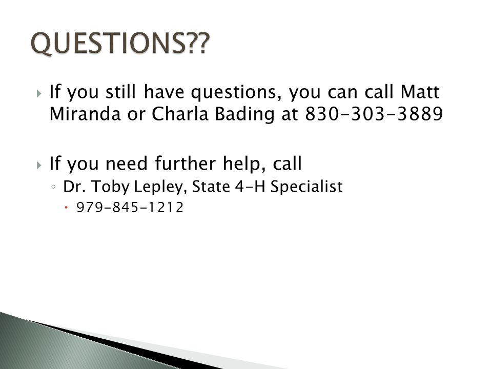  If you still have questions, you can call Matt Miranda or Charla Bading at 830-303-3889  If you need further help, call ◦ Dr.