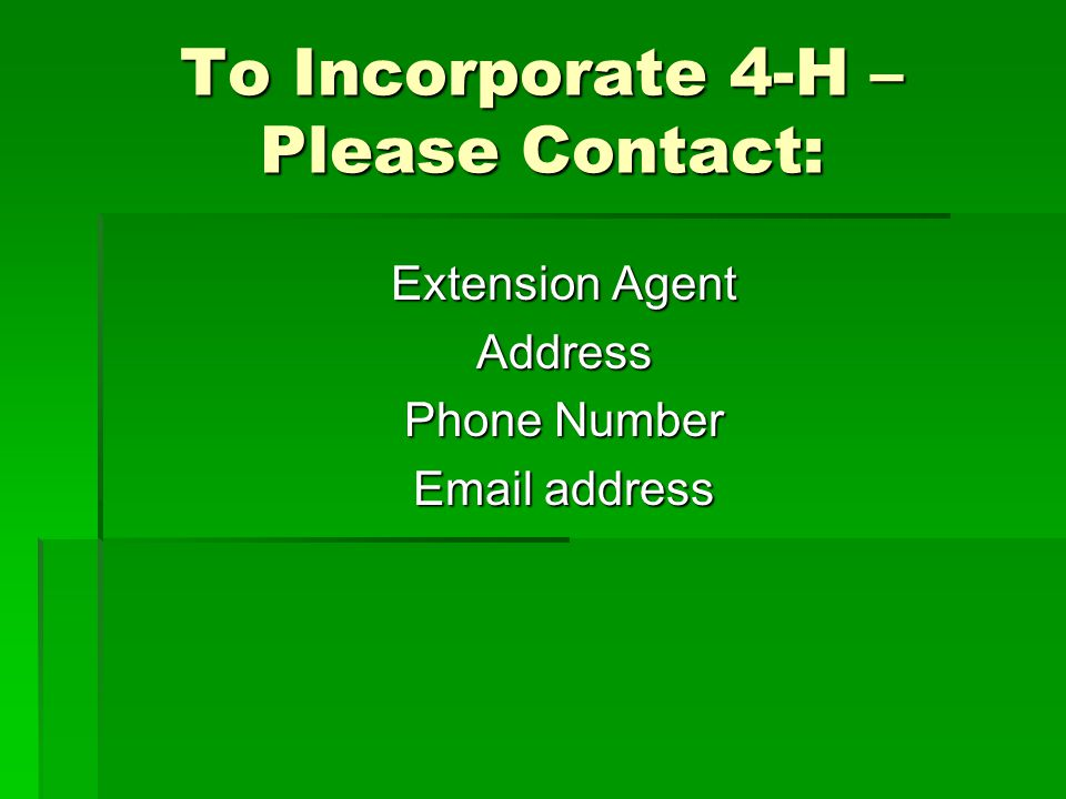 To Incorporate 4-H – Please Contact: Extension Agent Address Phone Number Email address