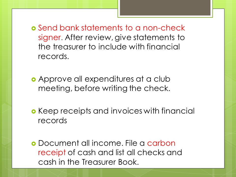  Keep accurate records and give a treasurer's report at each meeting.