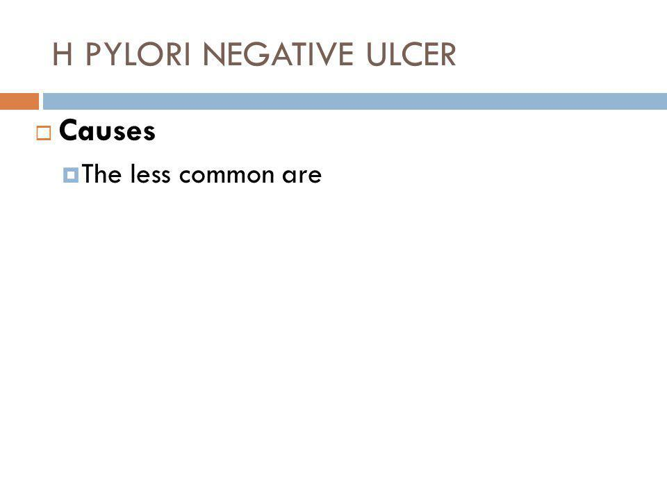 H PYLORI NEGATIVE ULCER  Causes  The less common are
