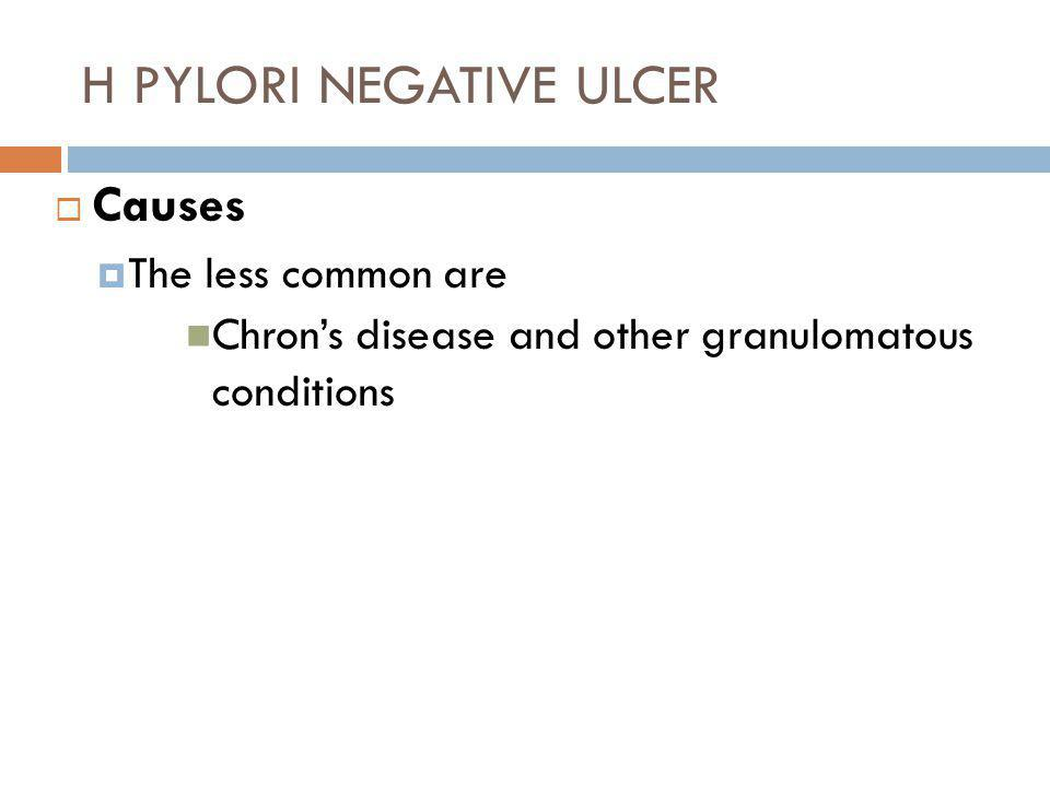 H PYLORI NEGATIVE ULCER  Causes  The less common are Chron's disease and other granulomatous conditions