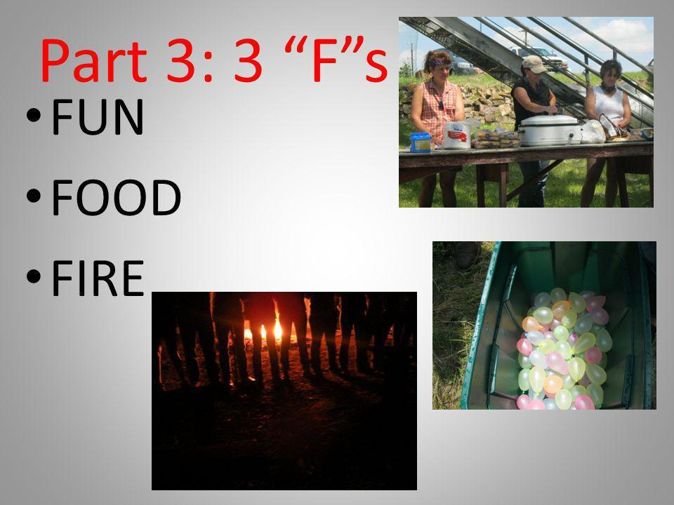 Part 3: 3 F s FUN FOOD FIRE