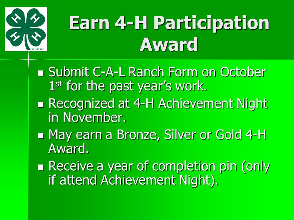 Earn 4-H Participation Award Submit C-A-L Ranch Form on October 1 st for the past year's work. Submit C-A-L Ranch Form on October 1 st for the past ye