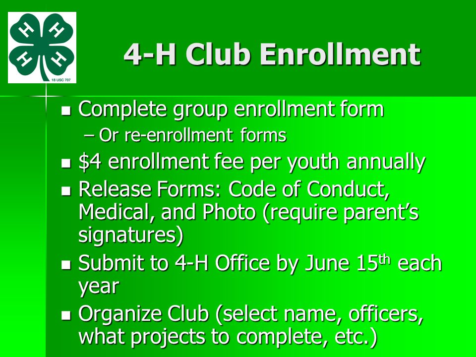 4-H Club Enrollment Complete group enrollment form Complete group enrollment form –Or re-enrollment forms $4 enrollment fee per youth annually $4 enro