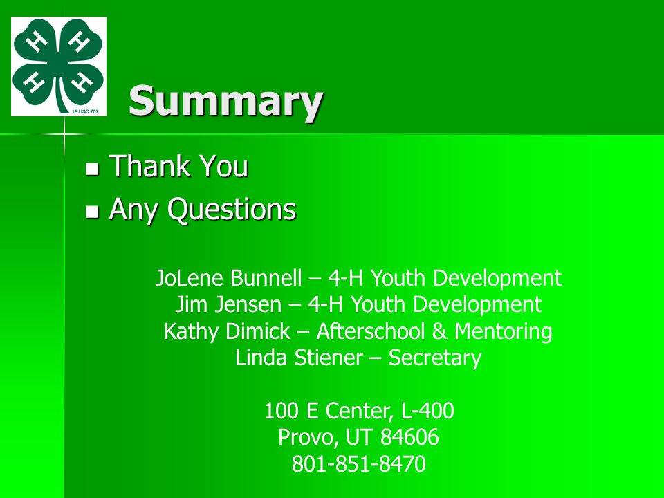 Summary Thank You Thank You Any Questions Any Questions JoLene Bunnell – 4-H Youth Development Jim Jensen – 4-H Youth Development Kathy Dimick – After