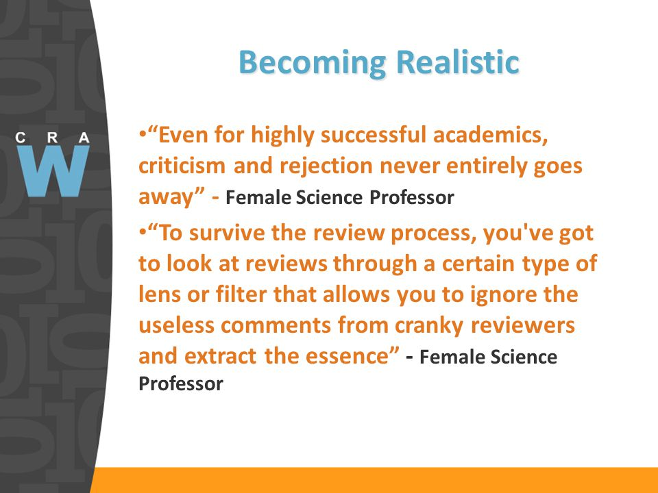 Becoming Realistic Even for highly successful academics, criticism and rejection never entirely goes away - Female Science Professor To survive the review process, you ve got to look at reviews through a certain type of lens or filter that allows you to ignore the useless comments from cranky reviewers and extract the essence - Female Science Professor