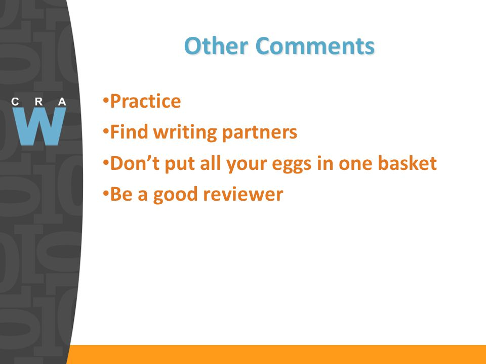 Other Comments Practice Find writing partners Don't put all your eggs in one basket Be a good reviewer
