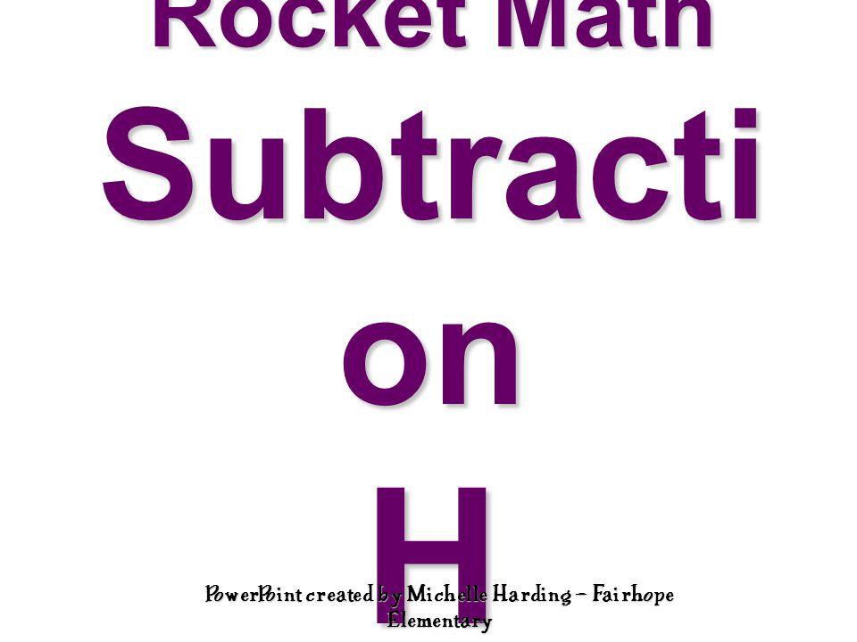 Rocket Math Subtracti on H PowerPoint created by Michelle Harding – Fairhope Elementary