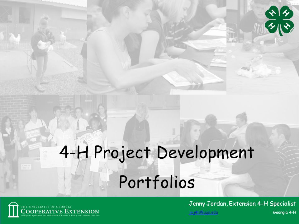 Jenny Jordan, Extension 4-H Specialist jwj4h@uga.edujwj4h@uga.edu Georgia 4-H 4-H Project Development Portfolios