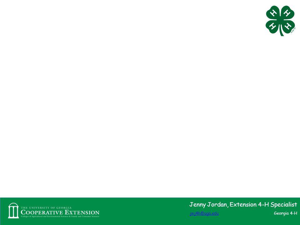Jenny Jordan, Extension 4-H Specialist jwj4h@uga.edujwj4h@uga.edu Georgia 4-H