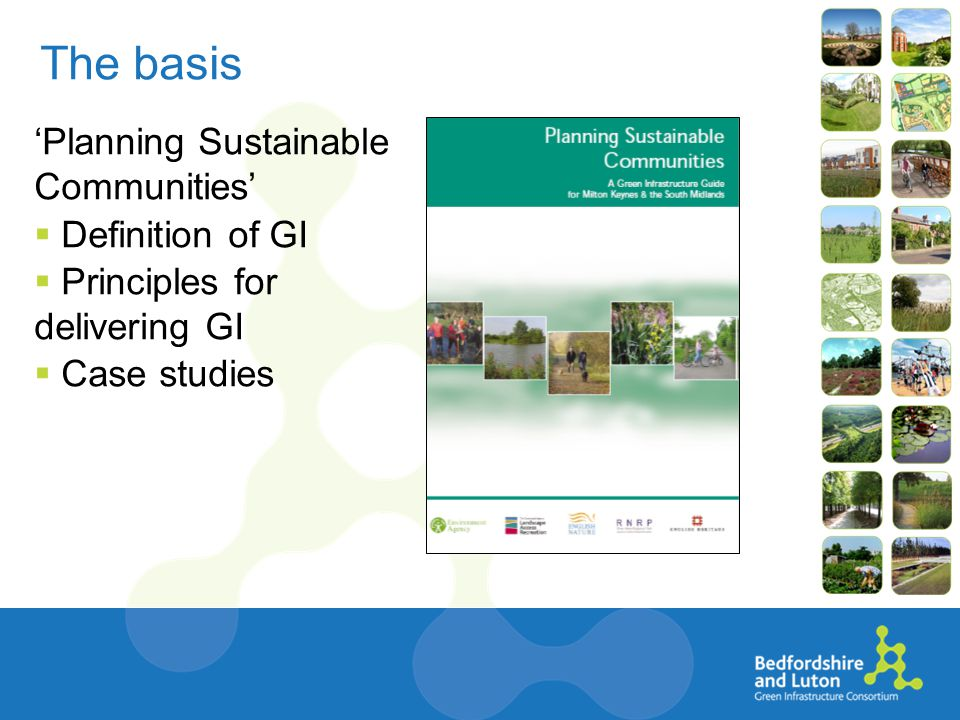 The basis 'Planning Sustainable Communities'  Definition of GI  Principles for delivering GI  Case studies