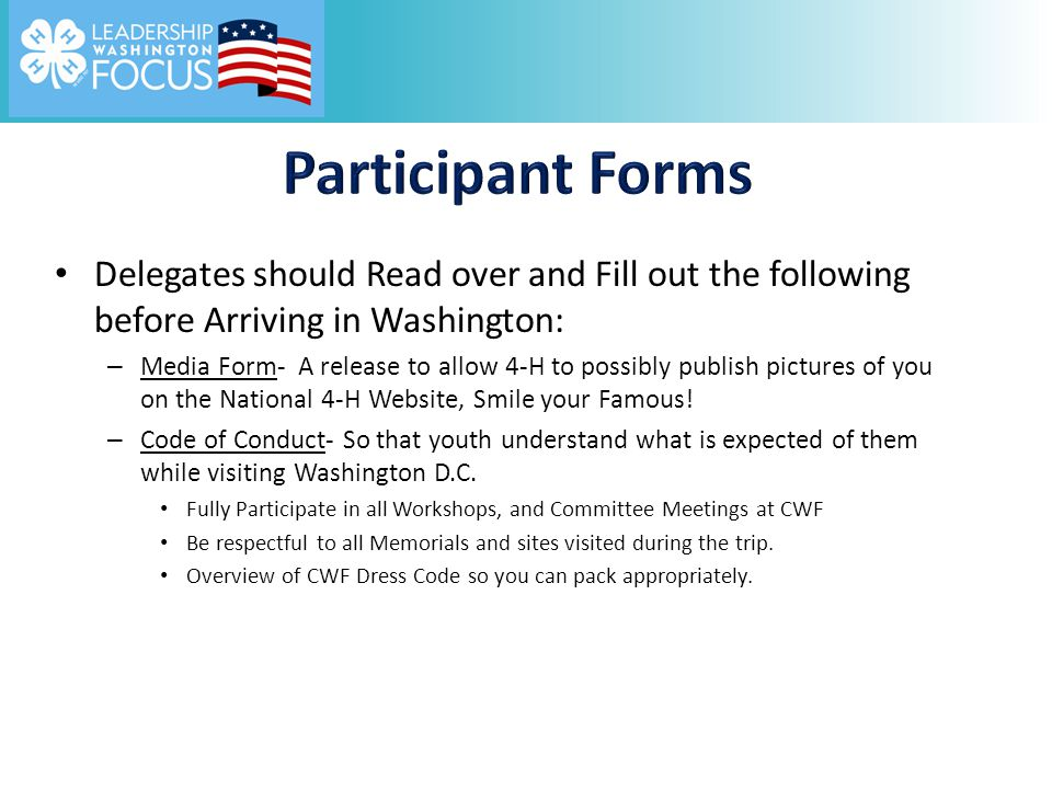 Delegates should Read over and Fill out the following before Arriving in Washington: – Media Form- A release to allow 4-H to possibly publish pictures of you on the National 4-H Website, Smile your Famous.