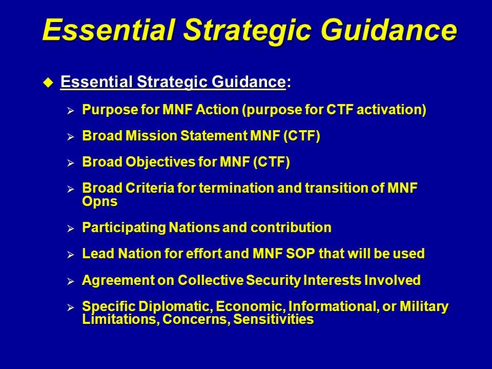 Essential Strategic Guidance u Essential Strategic Guidance:  Purpose for MNF Action (purpose for CTF activation)  Broad Mission Statement MNF (CTF)