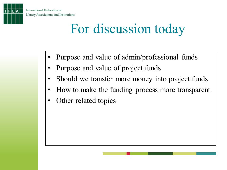 For discussion today Purpose and value of admin/professional funds Purpose and value of project funds Should we transfer more money into project funds How to make the funding process more transparent Other related topics