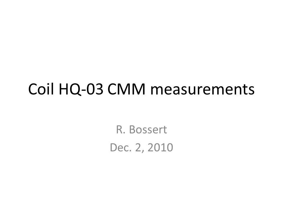 Coil HQ-03 CMM measurements R. Bossert Dec. 2, 2010