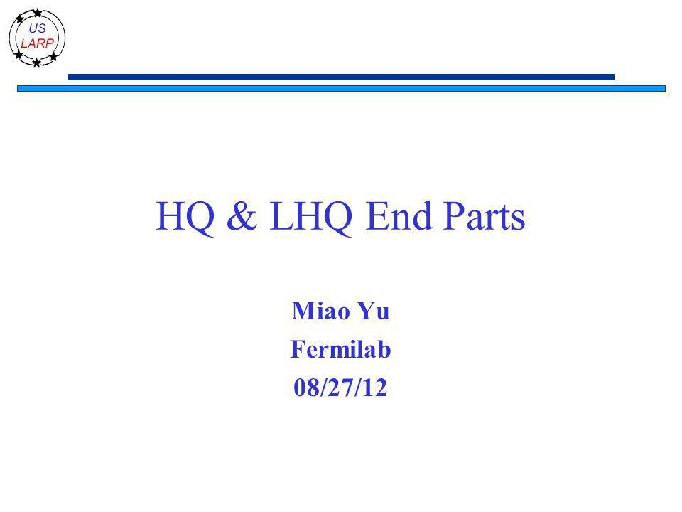 HQ & LHQ End Parts Miao Yu Fermilab 08/27/12