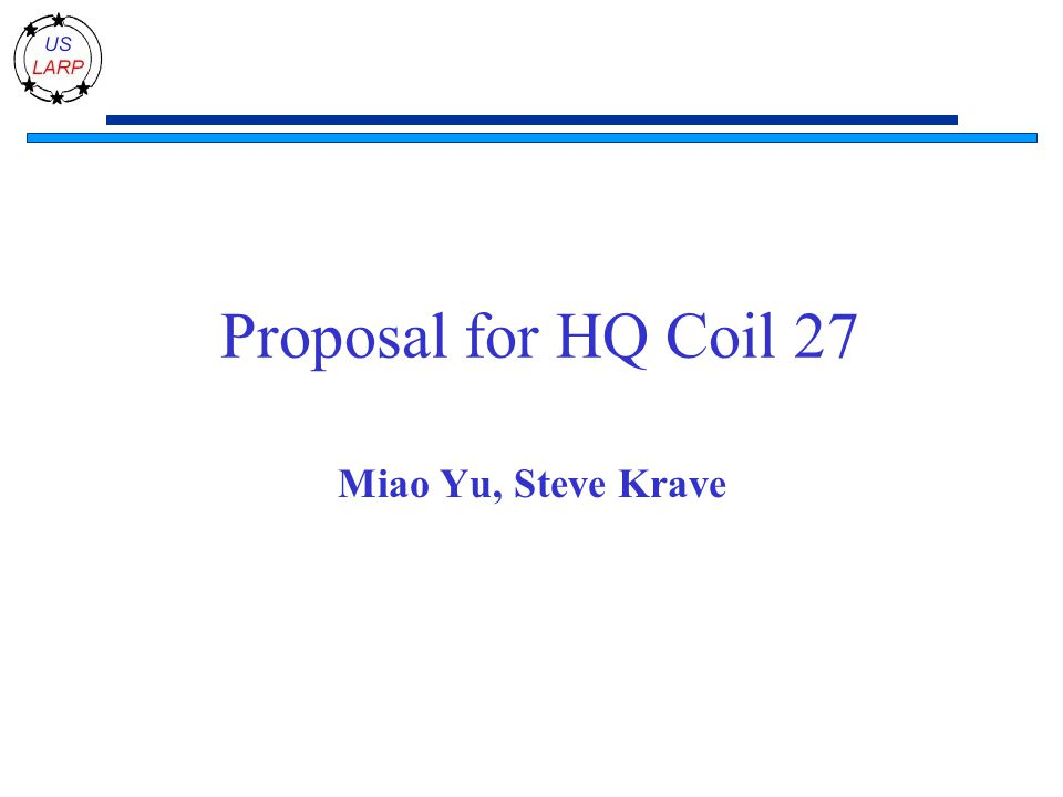 Proposal for HQ Coil 27 Miao Yu, Steve Krave