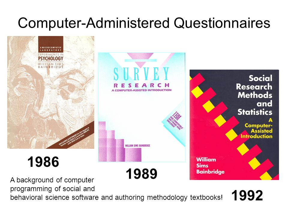 Computer-Administered Questionnaires 1986 1989 1992 A background of computer programming of social and behavioral science software and authoring methodology textbooks!